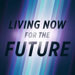 Living Now For The Future