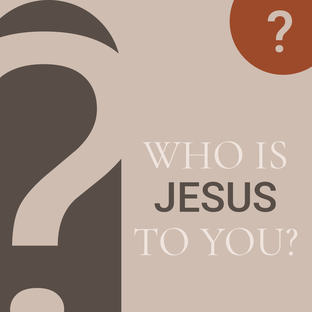 #2 Who is Jesus to You?