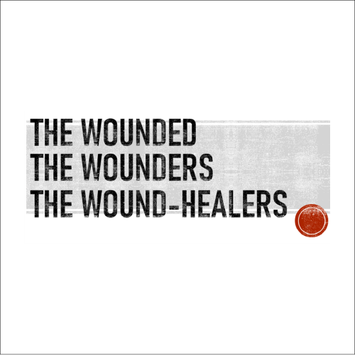 The Wounded, The Wounders, The Wound-Healers